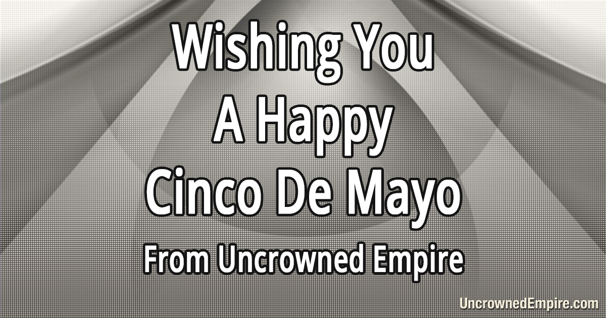 363300803_CincoDeMayo-UncrownedEmpire.png.71ccd8ee24578fcf827fc007deef87c0.png
