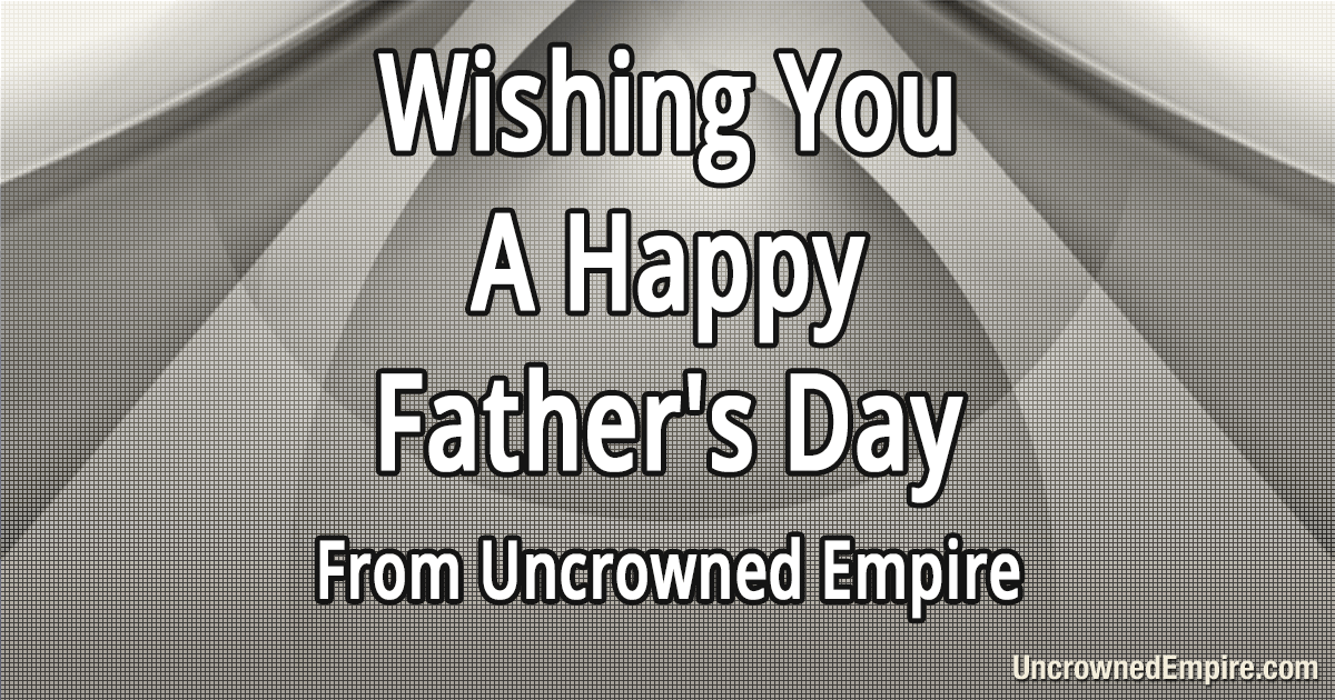 1710157203_FathersDay-UncrownedEmpire.png.a7785c700a829c1f8987f4120f33d184.png